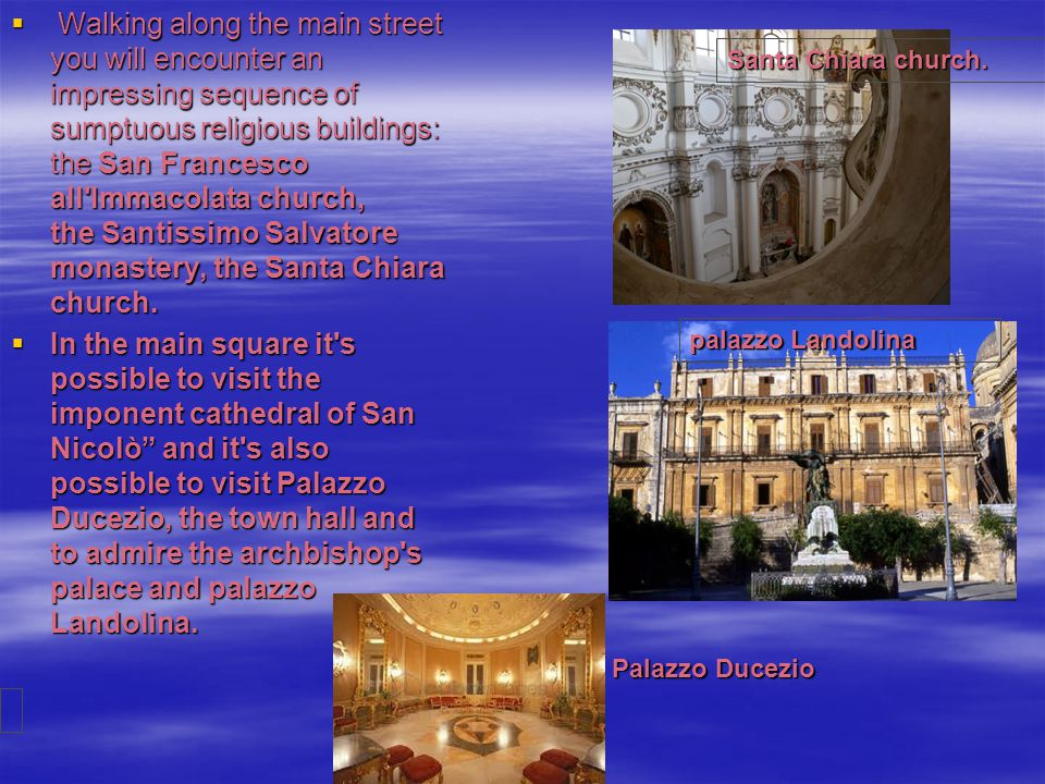  Walking along the main street you will encounter an impressing sequence of sumptuous religious buildings: the San Francesco all'Immacolata church, t