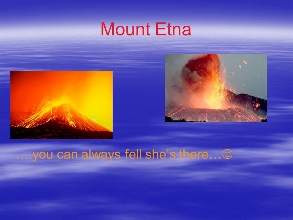 Mount Etna ….you can always fell she's there…