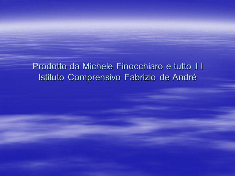 Prodotto da Michele Finocchiaro e tutto il I Istituto Comprensivo Fabrizio de André