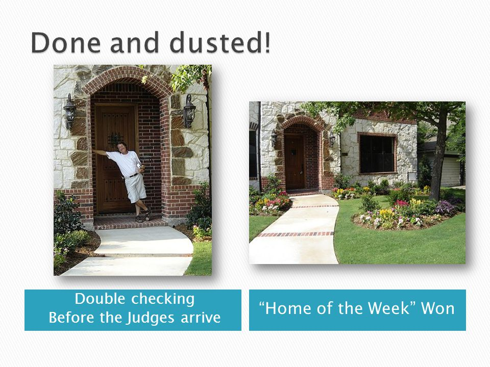 Double checking Before the Judges arrive Home of the Week Won