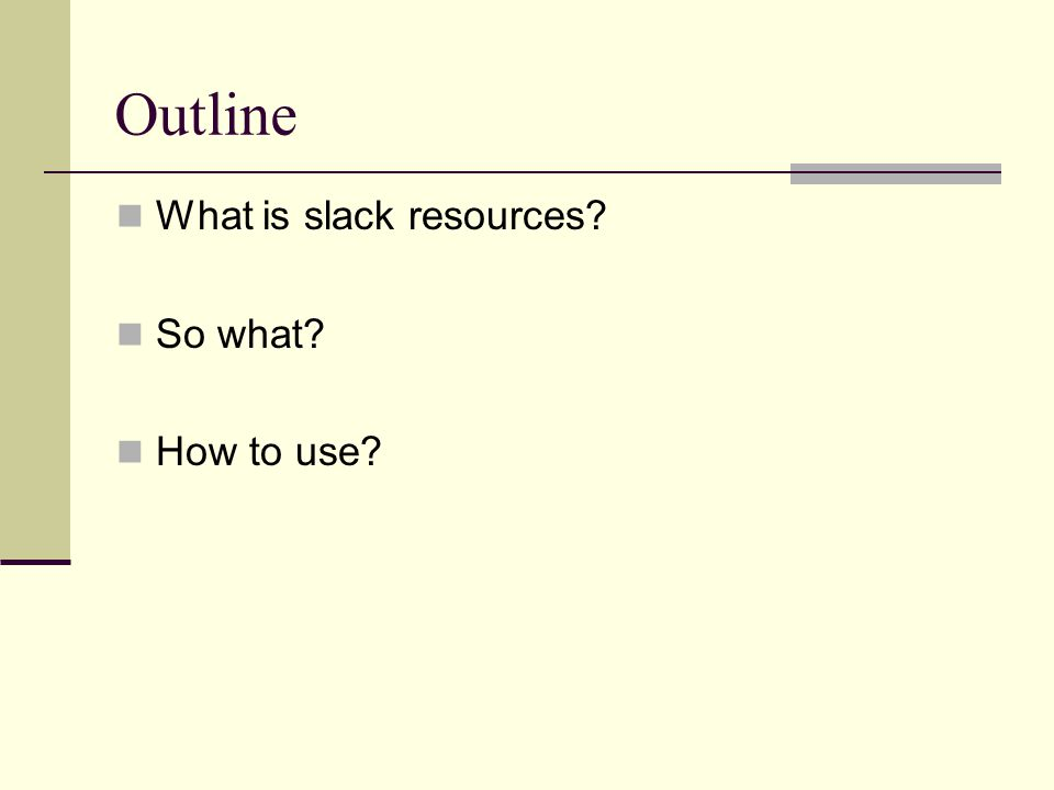 Outline What is slack resources? So what? How to use?