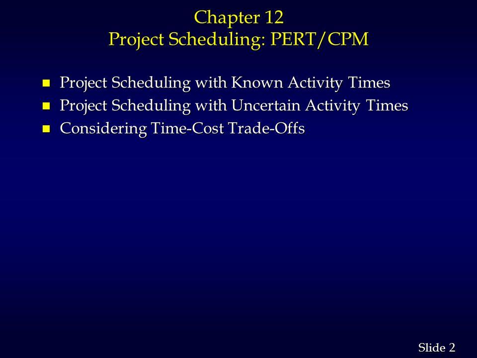 3 3 Slide PERT/CPM n PERT stands for Program Evaluation Review Technique.