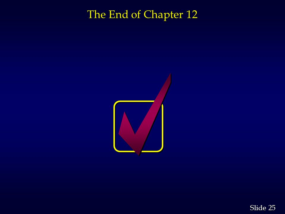25 Slide The End of Chapter 12