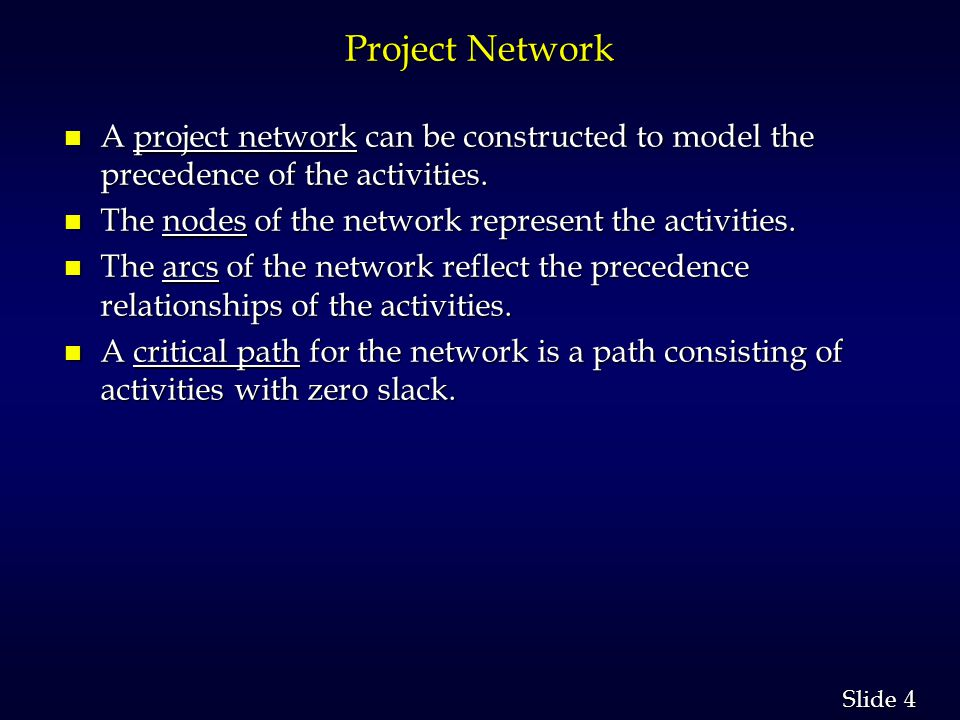 4 4 Slide Project Network n A project network can be constructed to model the precedence of the activities.