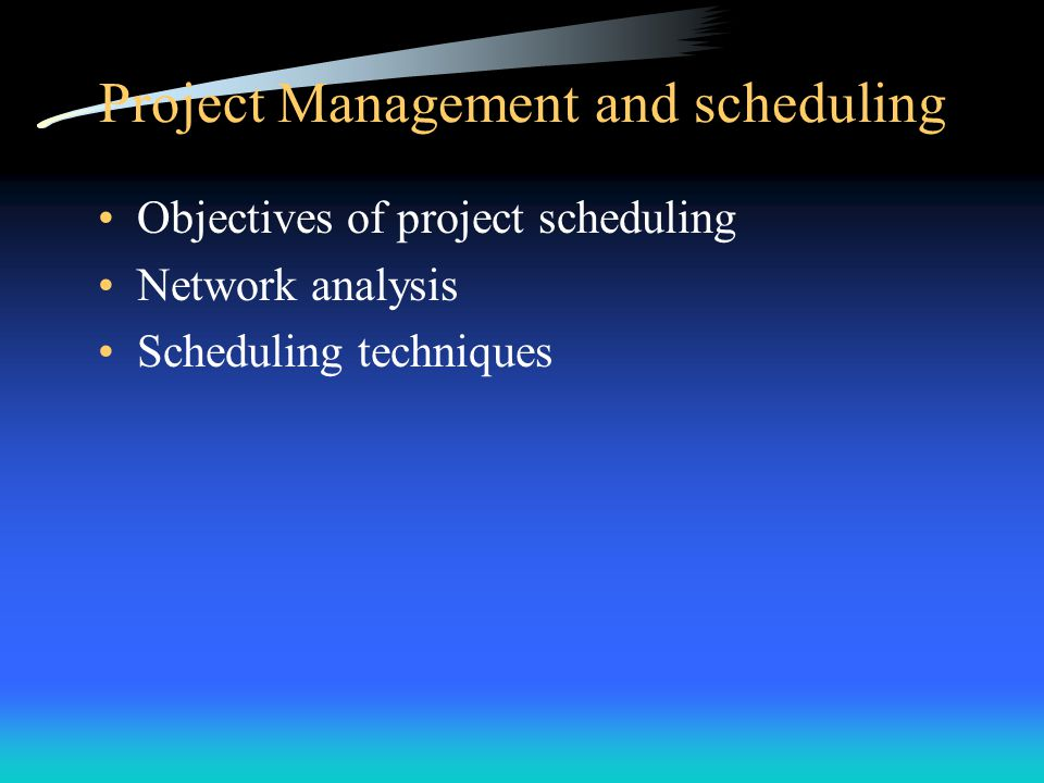 Objectives of project scheduling Produce an optimal project schedule in terms of cost, time, or risk.