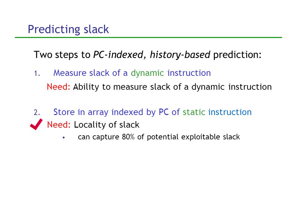 PC-indexed, history-based predictor can capture most of the available slack