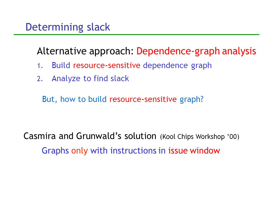 Measuring slack in hardware Goal: Determine whether static instruction has n cycles of slack 1.