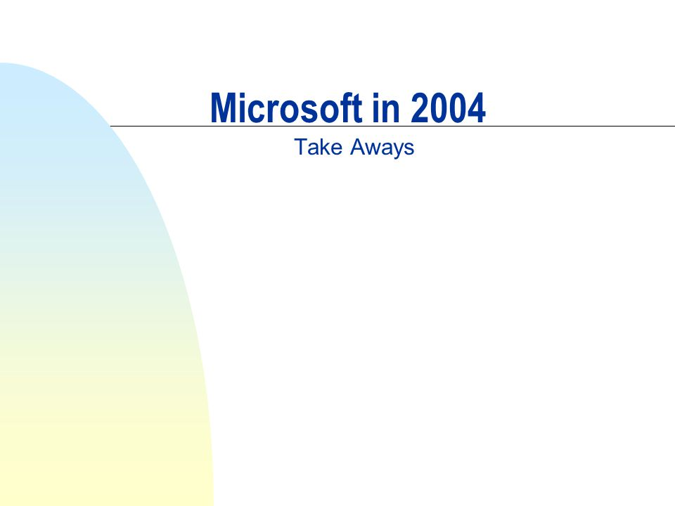 Microsoft in 2004 Take Aways