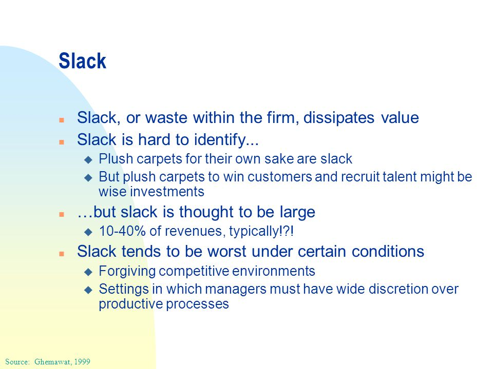 Slack n Slack, or waste within the firm, dissipates value n Slack is hard to identify...