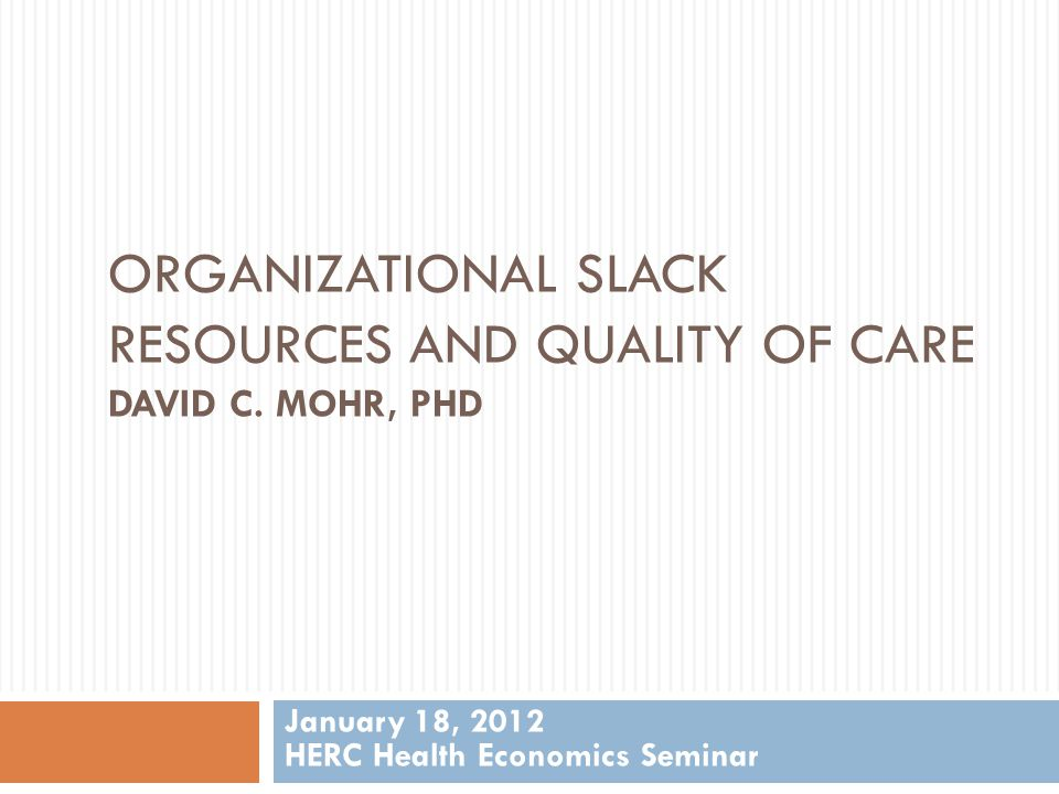 ORGANIZATIONAL SLACK RESOURCES AND QUALITY OF CARE DAVID C.