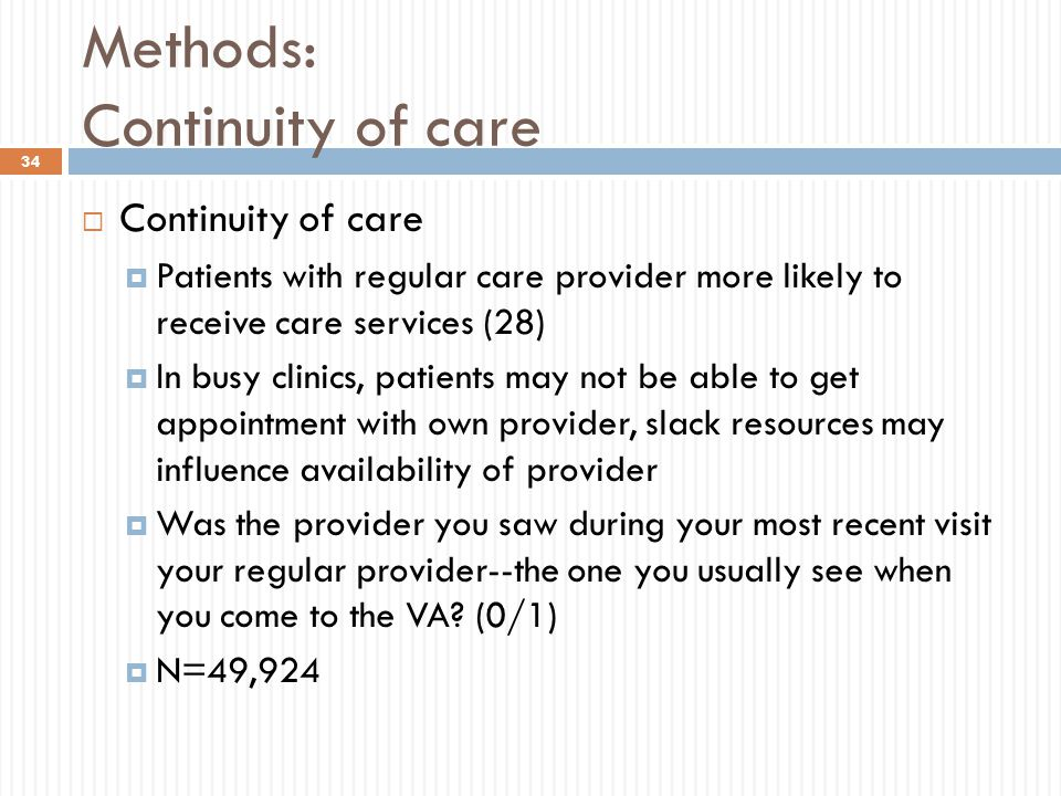 Methods: Continuity of care  Continuity of care  Patients with regular care provider more likely to receive care services (28)  In busy clinics, pa