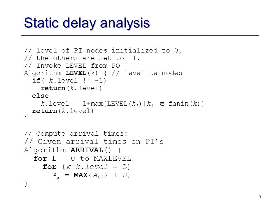 3 Static delay analysis // level of PI nodes initialized to 0, // the others are set to -1.