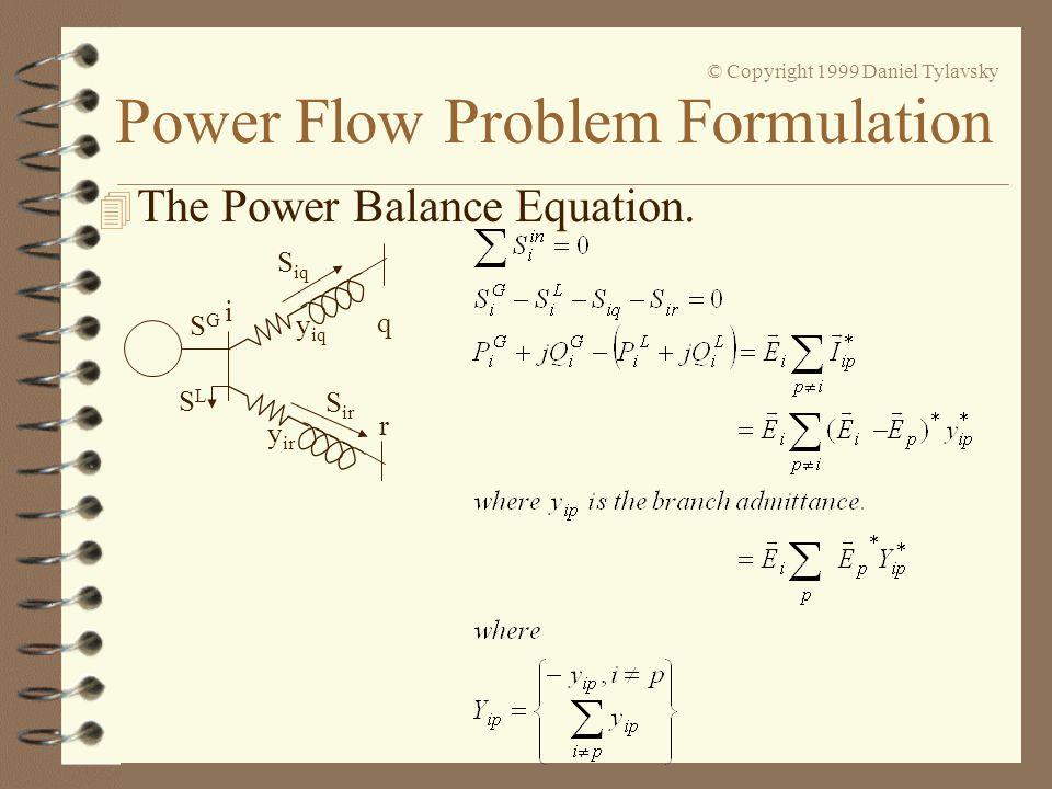 Power Flow Problem Formulation © Copyright 1999 Daniel Tylavsky 4 The Power Balance Equation. SLSL SGSG i q r S iq S ir y iq y ir