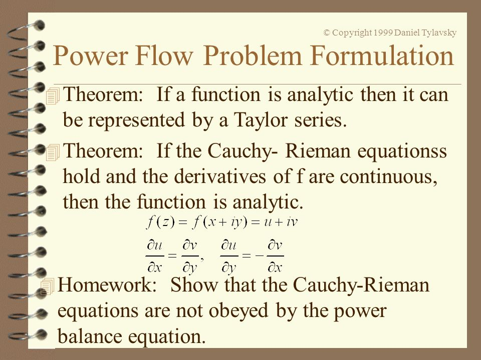 Power Flow Problem Formulation © Copyright 1999 Daniel Tylavsky 4 Theorem: If a function is analytic then it can be represented by a Taylor series. 4