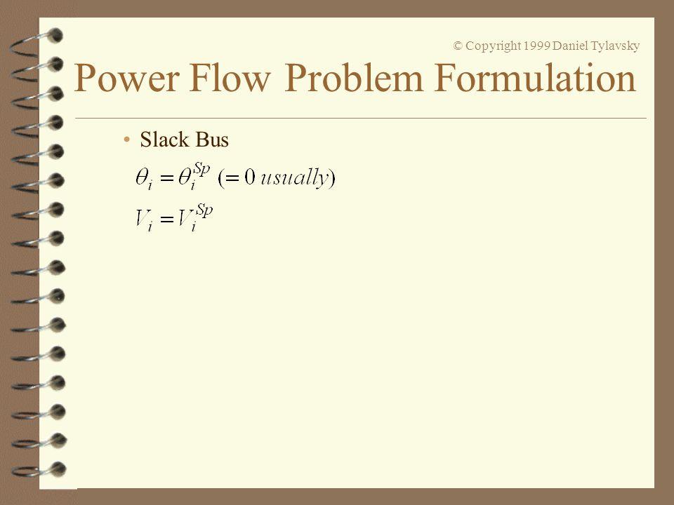 Power Flow Problem Formulation © Copyright 1999 Daniel Tylavsky Slack Bus