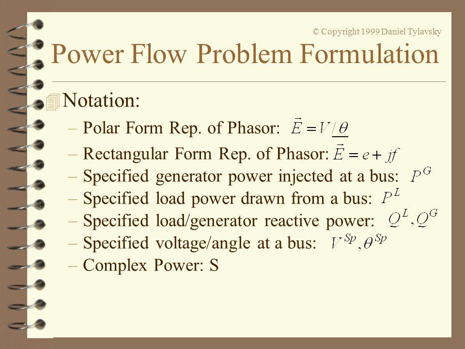 © Copyright 1999 Daniel Tylavsky –Rectangular Form Rep. of Phasor: 4 Notation: –Polar Form Rep. of Phasor: –Specified generator power injected at a bu