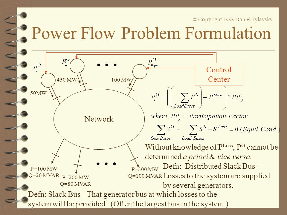 Power Flow Problem Formulation © Copyright 1999 Daniel Tylavsky 4 From IEEE bus input data we must model the following 3 bus types: –i) Load Bus (Type 0), a.k.a.
