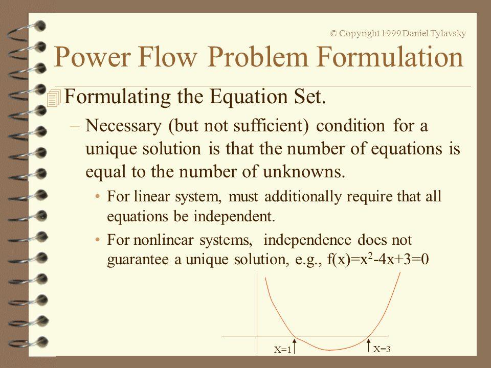 Power Flow Problem Formulation © Copyright 1999 Daniel Tylavsky 4 Formulating the Equation Set. –Necessary (but not sufficient) condition for a unique