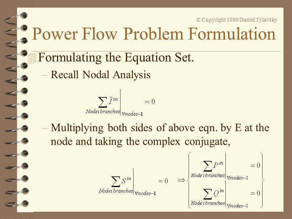 Power Flow Problem Formulation © Copyright 1999 Daniel Tylavsky 4 Formulating the Equation Set. –Recall Nodal Analysis –Multiplying both sides of abov