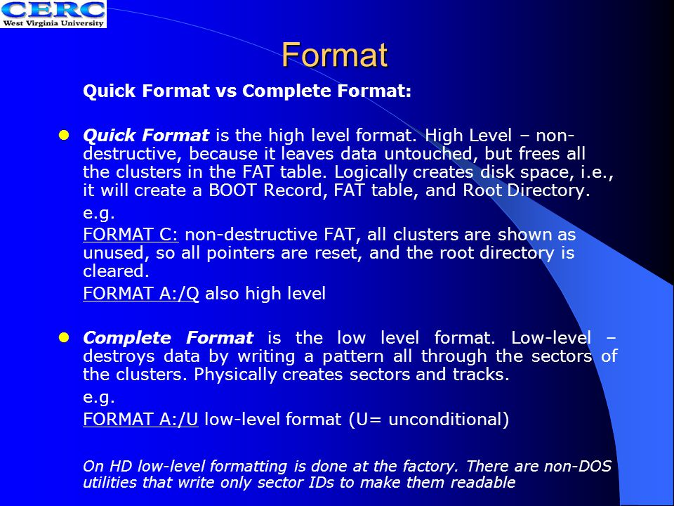 Format Quick Format vs Complete Format: Quick Format is the high level format. High Level – non- destructive, because it leaves data untouched, but fr
