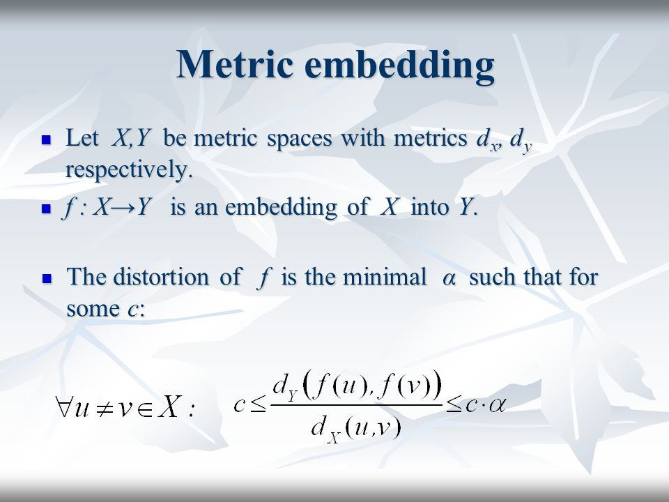 Metric embedding Let X,Y be metric spaces with metrics d x, d y respectively.