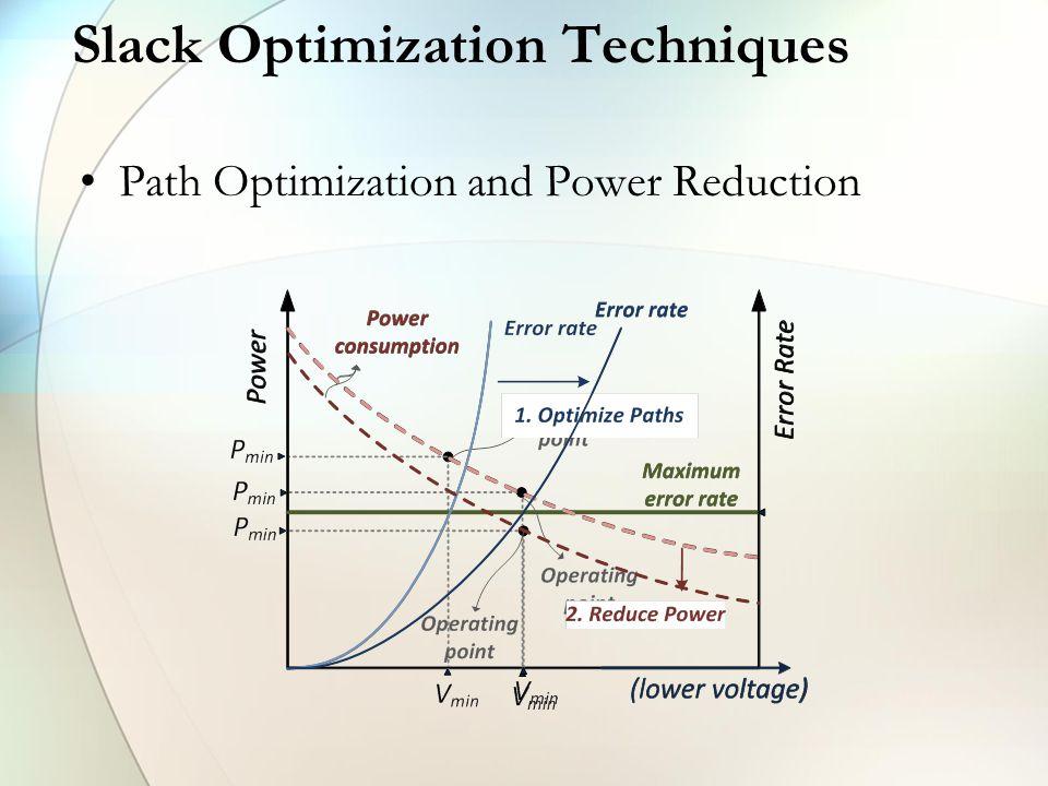 Slack Optimization Techniques Path Optimization and Power Reduction