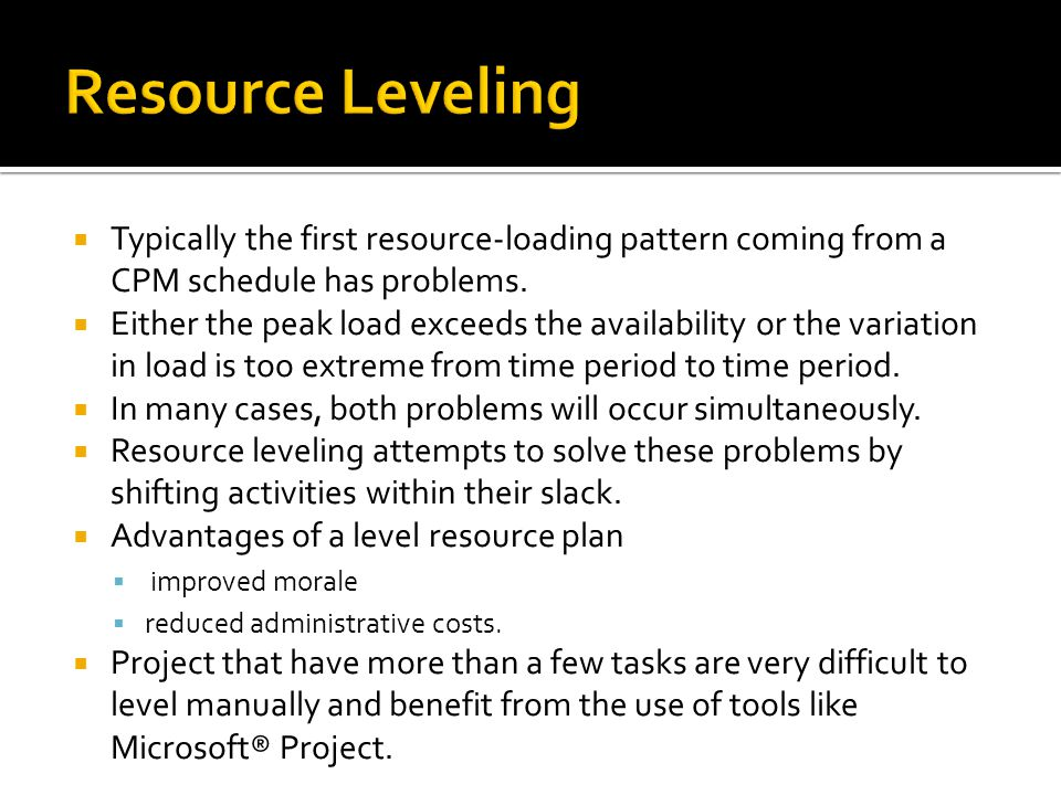  Typically the first resource-loading pattern coming from a CPM schedule has problems.
