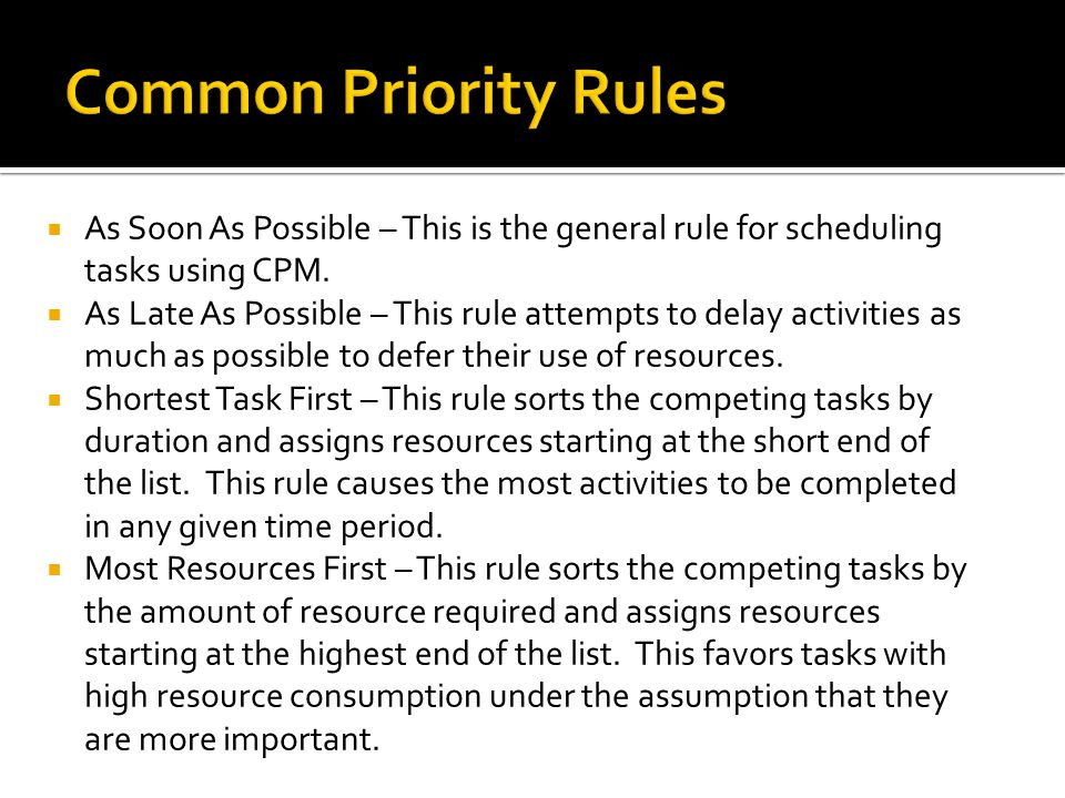  As Soon As Possible – This is the general rule for scheduling tasks using CPM.