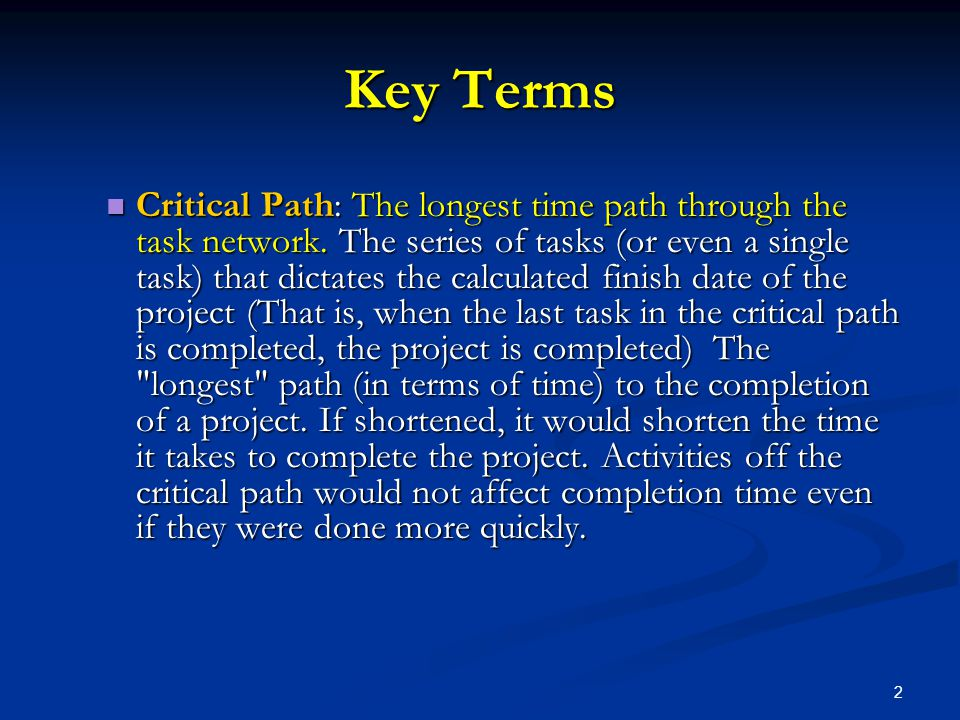 23 THE PM Concept Assumption A Critical Path Exists A small set of activities, which make up the longest path through the activity network control the entire project.