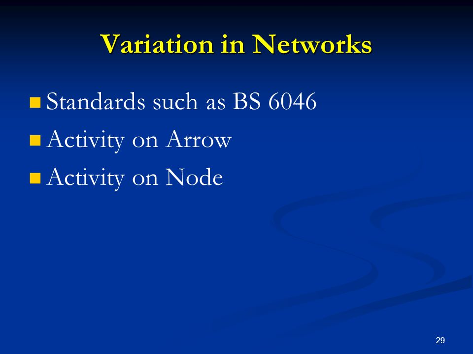 29 Variation in Networks Standards such as BS 6046 Activity on Arrow Activity on Node