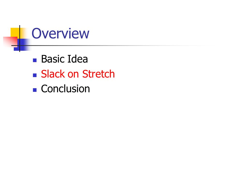 Overview Basic Idea Slack on Stretch Conclusion
