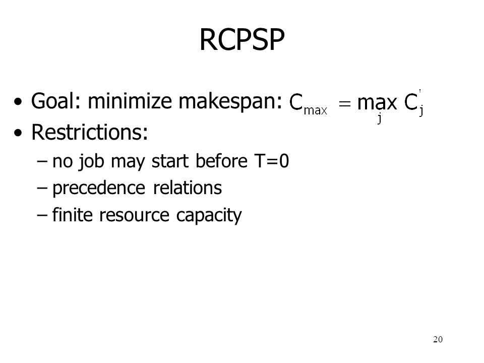 21 RCPSP example 0246810 2 3 4 56 2 4 02468 1 2 3 4 5 6 2 12 1