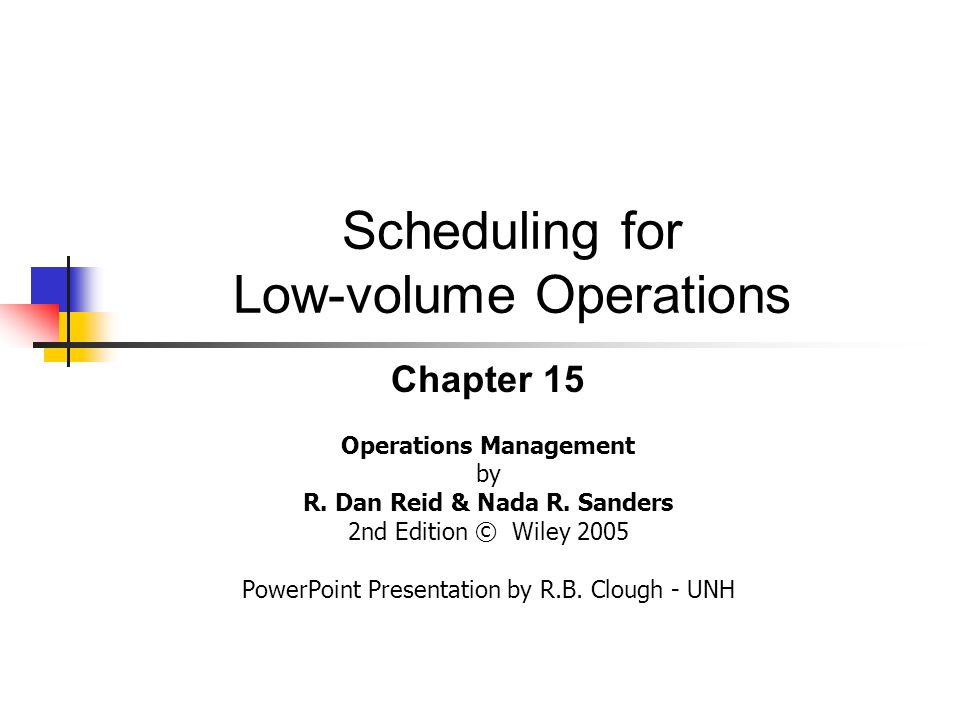 Scheduling for Low-volume Operations Chapter 15 Operations Management by R.