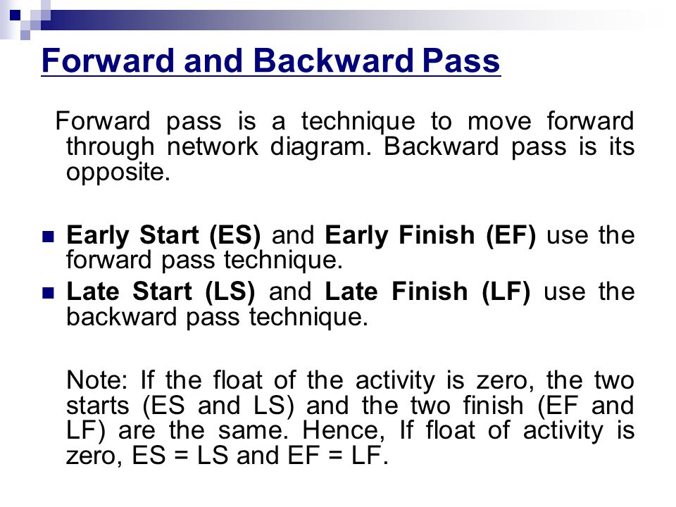 Forward and Backward Pass Forward pass is a technique to move forward through network diagram.
