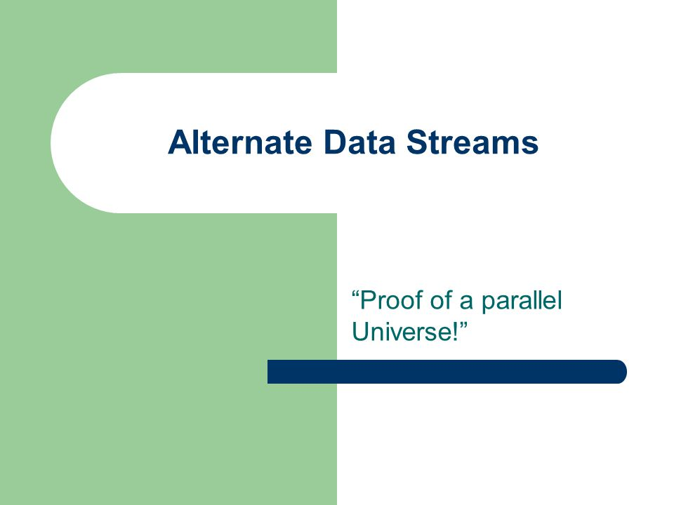"Alternate Data Streams ""Proof of a parallel Universe!"""