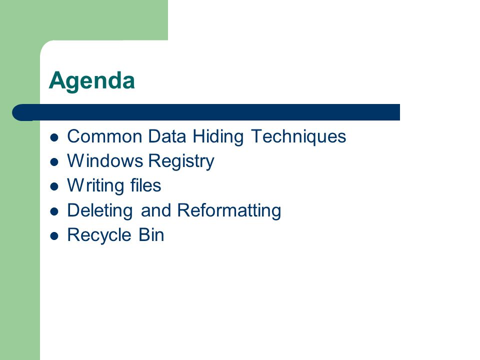 Agenda Common Data Hiding Techniques Windows Registry Writing files Deleting and Reformatting Recycle Bin
