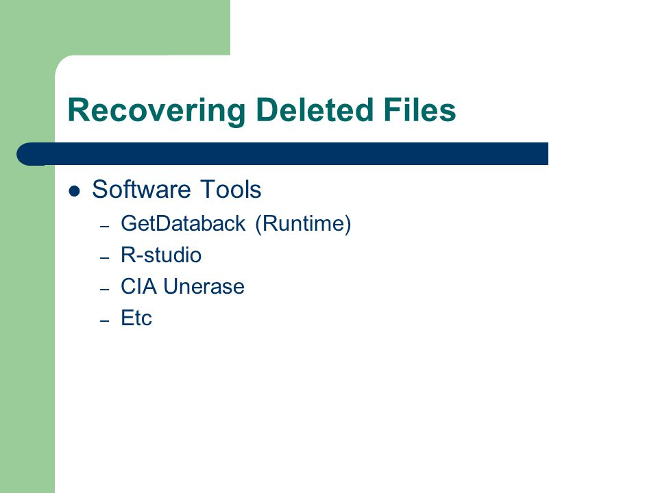 Recovering Deleted Files Software Tools – GetDataback (Runtime) – R-studio – CIA Unerase – Etc