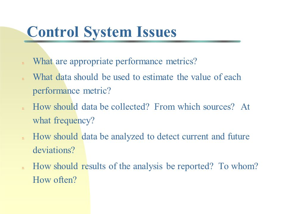 Control System Issues n What are appropriate performance metrics.