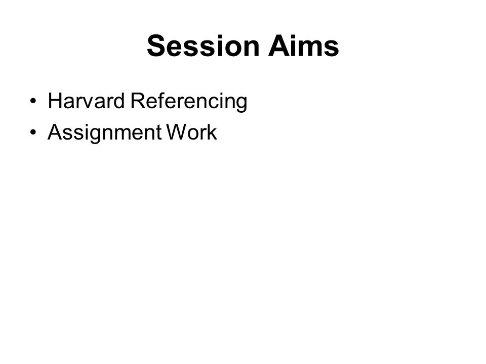 Session Aims Harvard Referencing Assignment Work