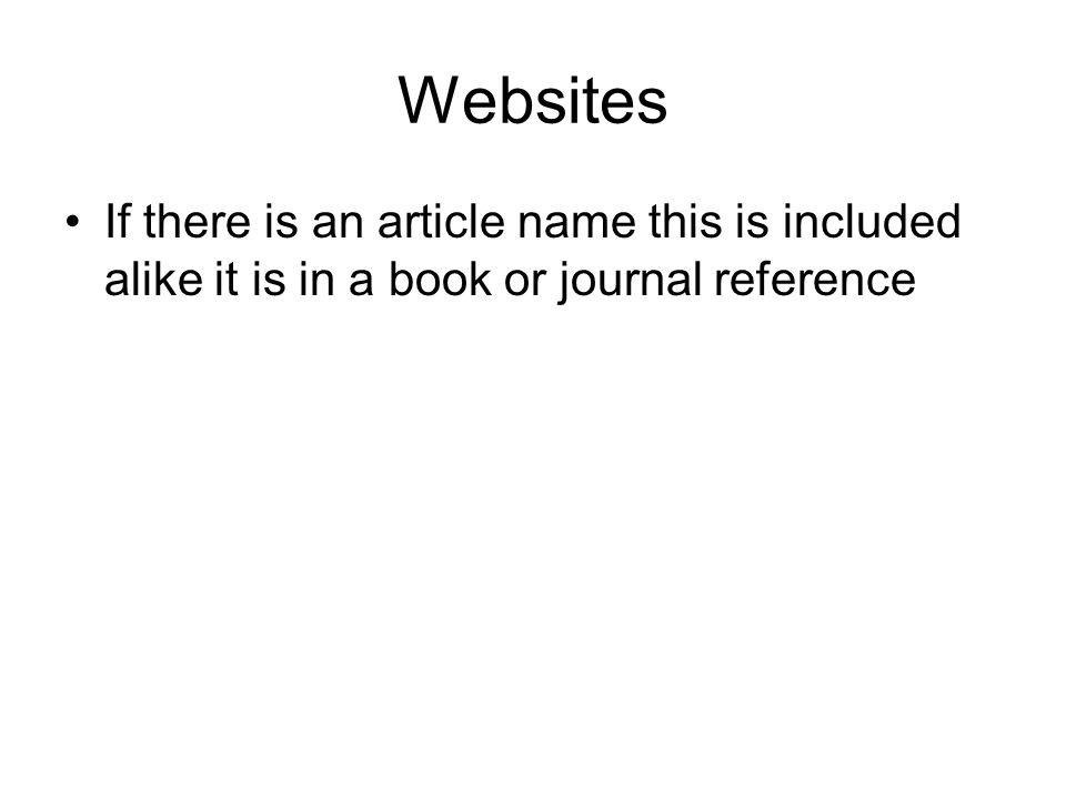 Websites If there is an article name this is included alike it is in a book or journal reference
