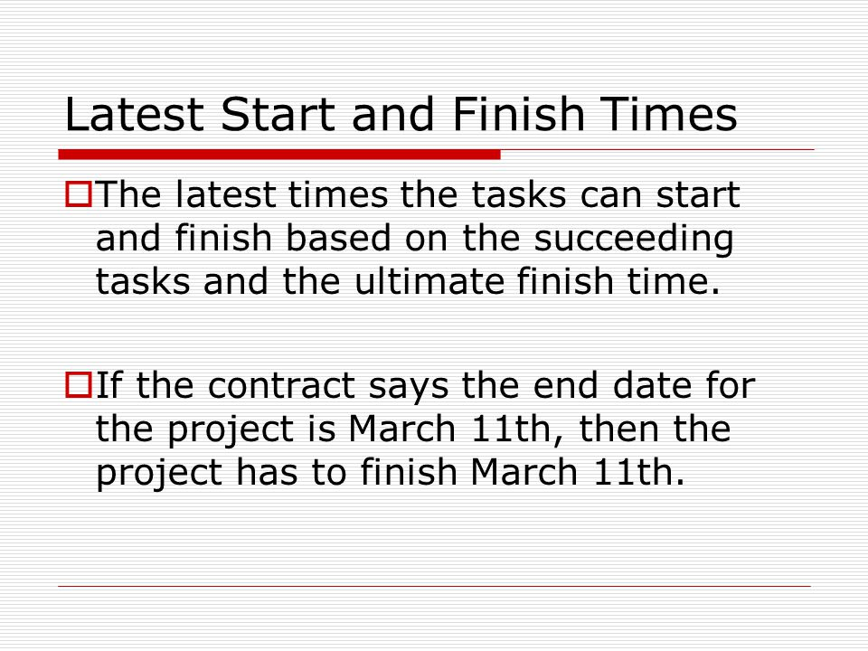 Earliest Start and Finish Times  The earliest times the tasks can start based on the constraints of the preceding tasks and their relationships to each other.