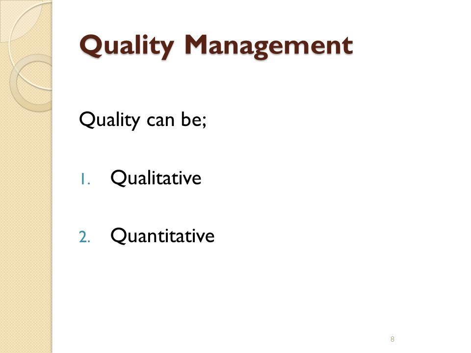 Quality Management Quality can be; 1. Qualitative 2. Quantitative 8