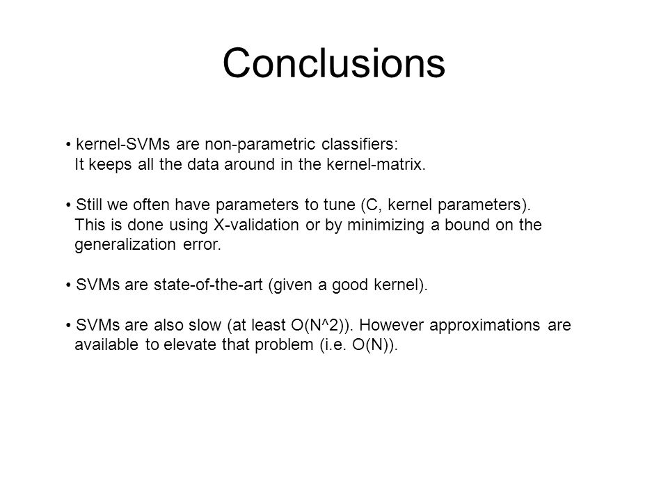 Conclusions kernel-SVMs are non-parametric classifiers: It keeps all the data around in the kernel-matrix.