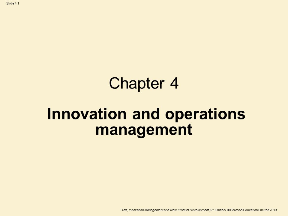 Trott, Innovation Management and New Product Development, 5 th Edition, © Pearson Education Limited 2013 Slide 4.2