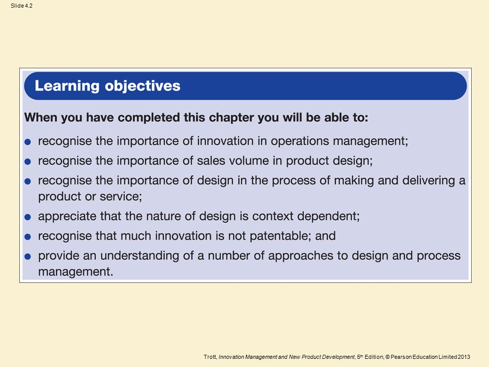 Trott, Innovation Management and New Product Development, 5 th Edition, © Pearson Education Limited 2013 Slide 4.3 Table 4.1 Operations inputs and outputs