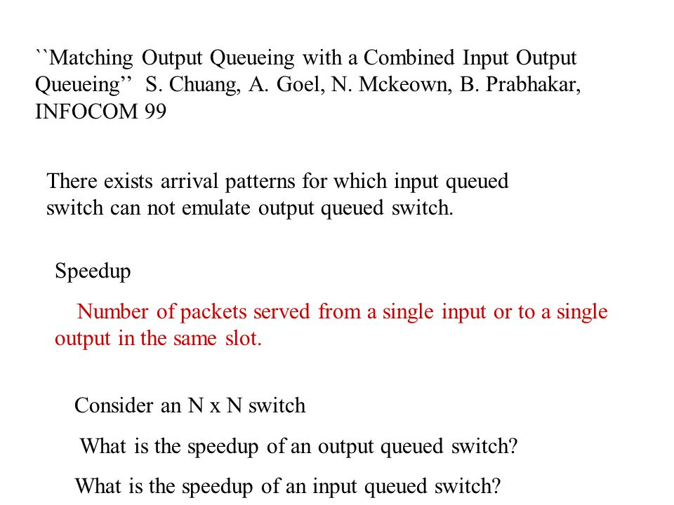 ``Matching Output Queueing with a Combined Input Output Queueing'' S.
