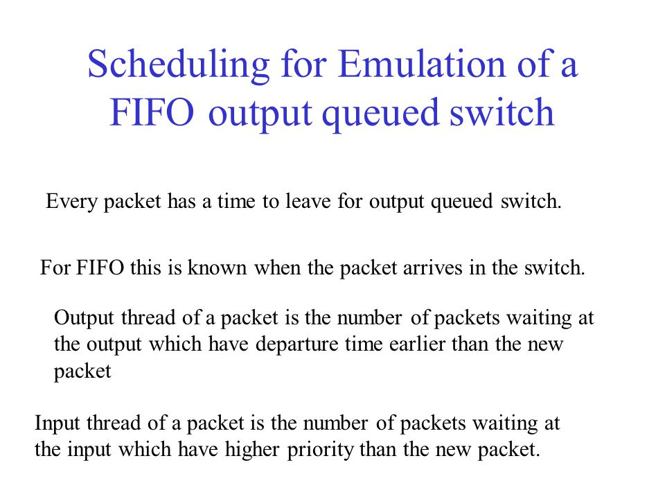 Scheduling for Emulation of a FIFO output queued switch Every packet has a time to leave for output queued switch.