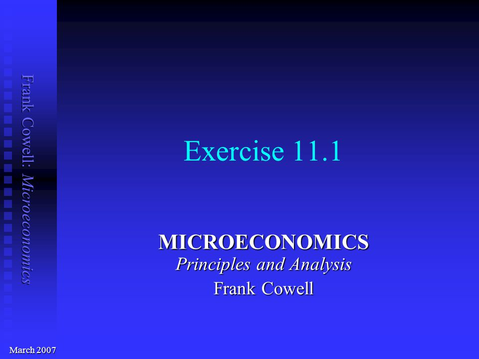 Frank Cowell: Microeconomics Exercise 11.1 MICROECONOMICS Principles and Analysis Frank Cowell March 2007