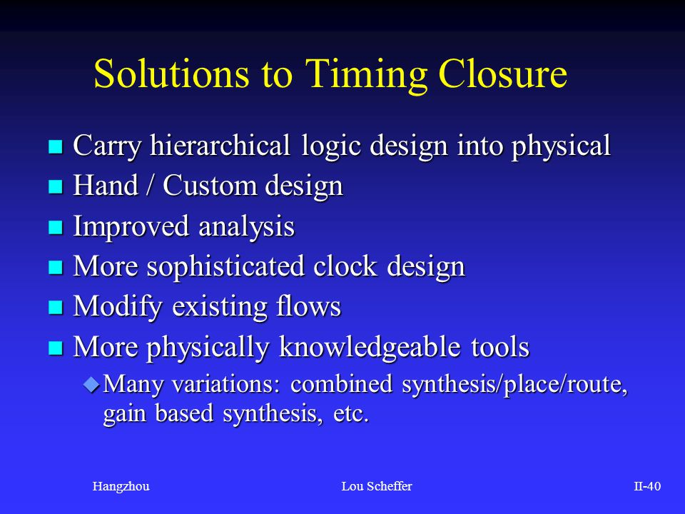 HangzhouLou SchefferII-40 Solutions to Timing Closure n Carry hierarchical logic design into physical n Hand / Custom design n Improved analysis n Mor