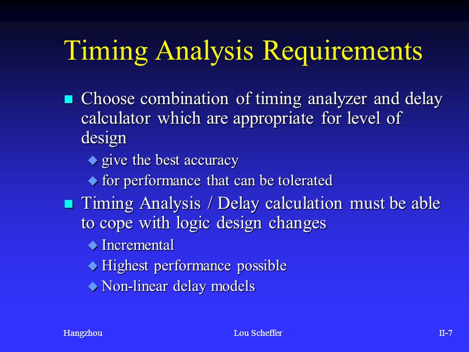 HangzhouLou SchefferII-78 Timing and averages n WLMs OK for area, power (properties that are sums are well handled by statistics) n But, timing dictated by the worst specific path n That path is built of individual nets n One net can determine the speed of an entire design n Reality: poor correlation for relatively few nets can cause major headaches